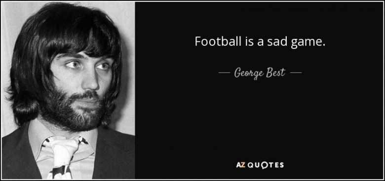quote-football-is-a-sad-game-george-best-97-41-21
